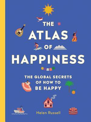 Atlas of Happiness: The Global Secrets of How to Be Happy